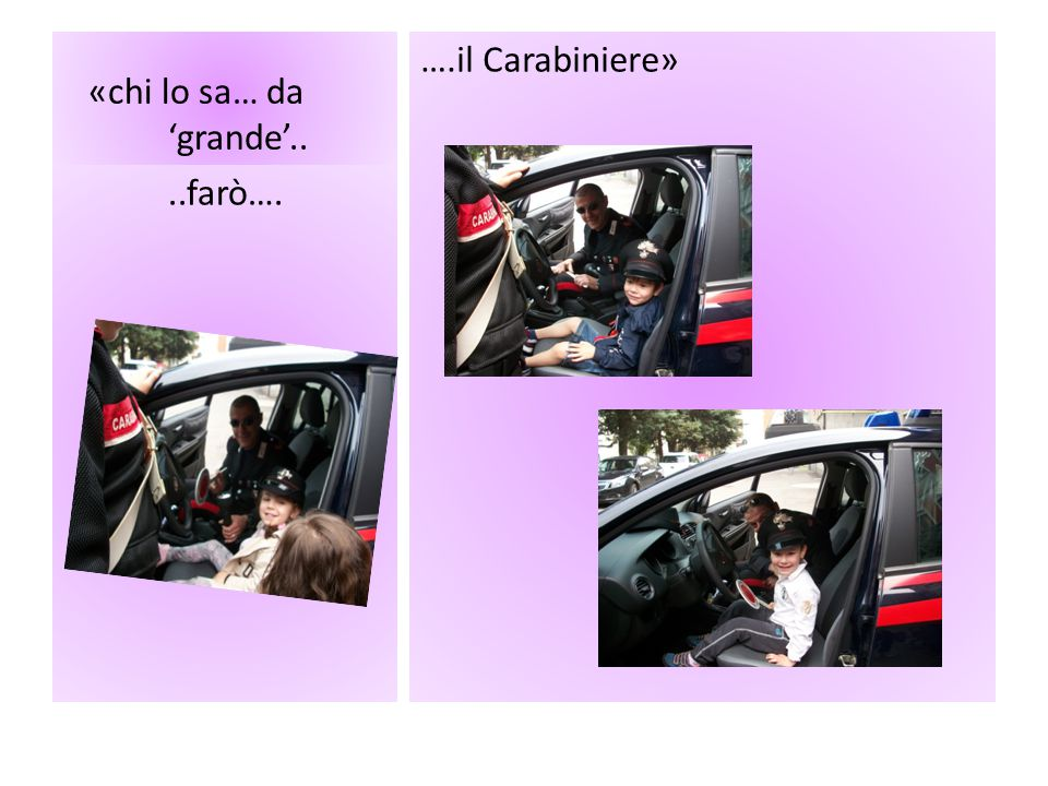 «chi lo sa… da 'grande'.. ….il Carabiniere» ..farò….