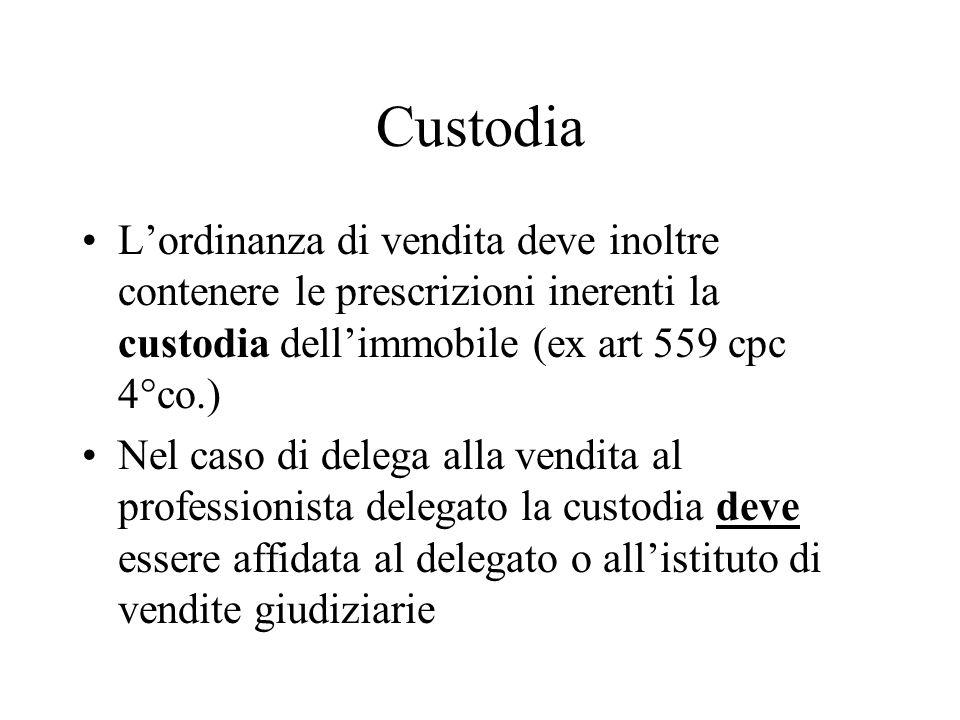 Custodia L'ordinanza di vendita deve inoltre contenere le prescrizioni inerenti la custodia dell'immobile (ex art 559 cpc 4°co.)