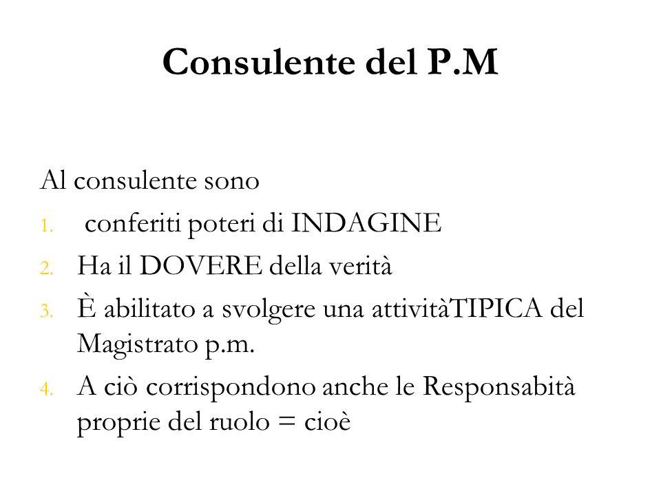 Consulente del P.M Al consulente sono conferiti poteri di INDAGINE