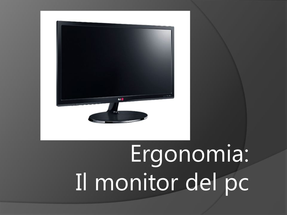 Ergonomia: Il monitor del pc