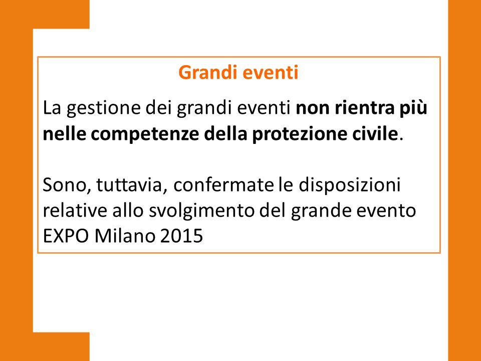 Grandi eventi La gestione dei grandi eventi non rientra più nelle competenze della protezione civile.