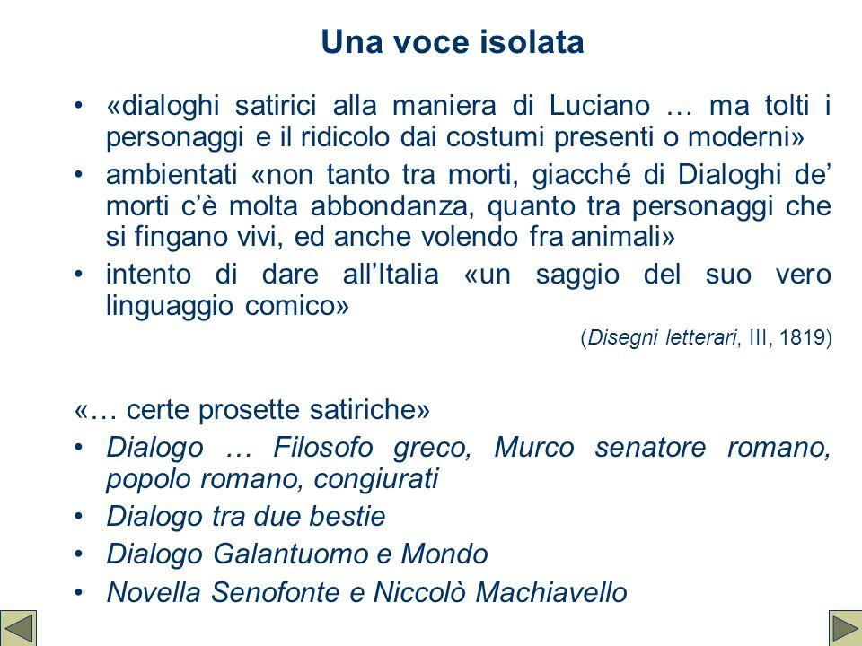 Una voce isolata «dialoghi satirici alla maniera di Luciano … ma tolti i personaggi e il ridicolo dai costumi presenti o moderni»