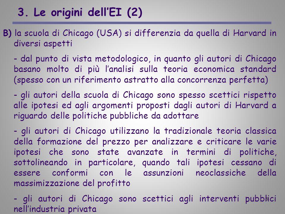 3. Le origini dell'EI (2)B) la scuola di Chicago (USA) si differenzia da quella di Harvard in diversi aspetti.