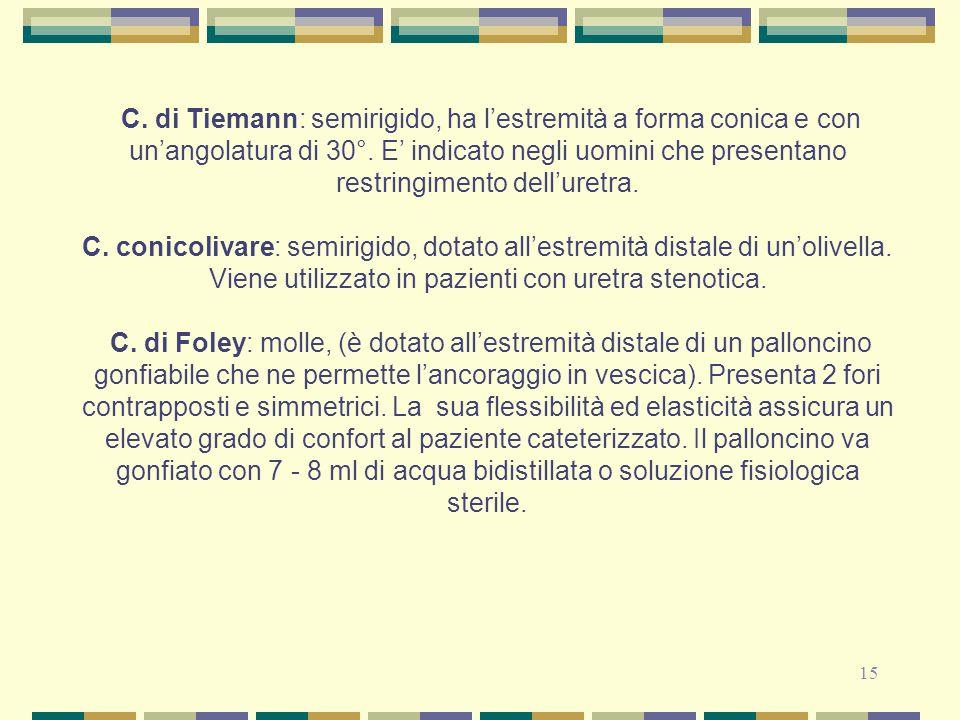 C. di Tiemann: semirigido, ha l'estremità a forma conica e con un'angolatura di 30°. E' indicato negli uomini che presentano restringimento dell'uretra.