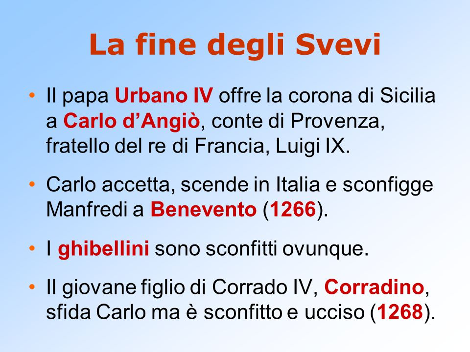 La fine degli Svevi Il papa Urbano IV offre la corona di Sicilia a Carlo d'Angiò, conte di Provenza, fratello del re di Francia, Luigi IX.