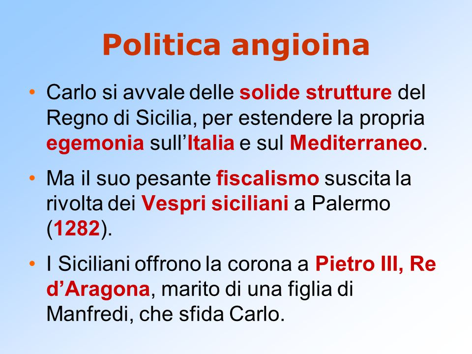 Politica angioina Carlo si avvale delle solide strutture del Regno di Sicilia, per estendere la propria egemonia sull'Italia e sul Mediterraneo.