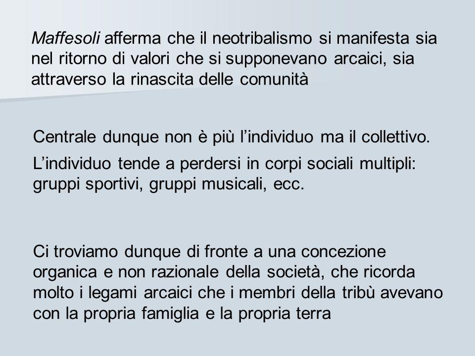 Maffesoli afferma che il neotribalismo si manifesta sia nel ritorno di valori che si supponevano arcaici, sia attraverso la rinascita delle comunità