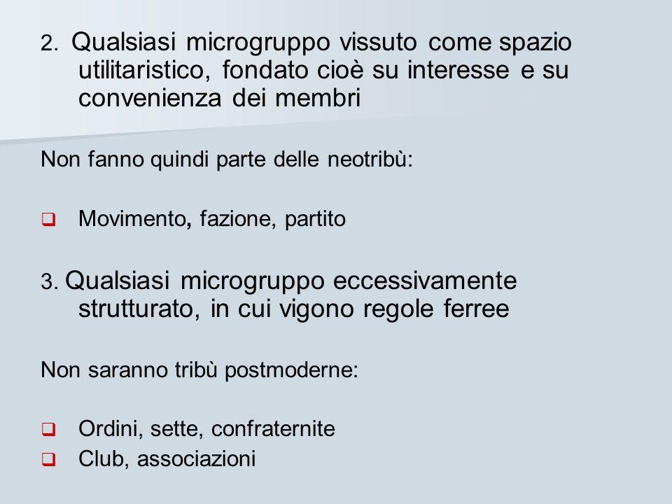 2. Qualsiasi microgruppo vissuto come spazio utilitaristico, fondato cioè su interesse e su convenienza dei membri