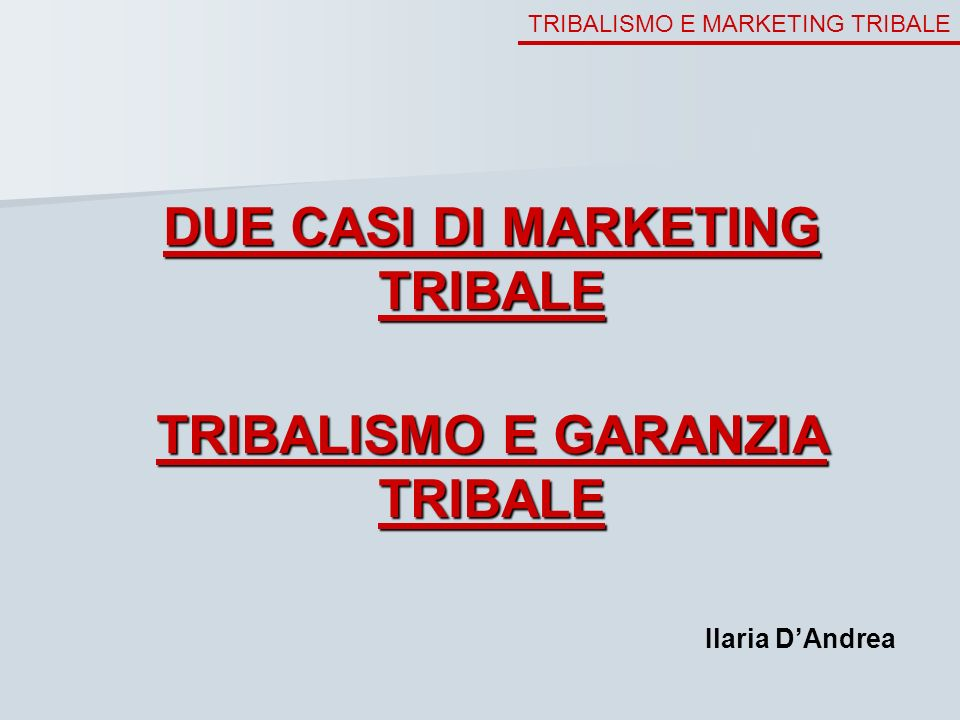 DUE CASI DI MARKETING TRIBALE TRIBALISMO E GARANZIA TRIBALE