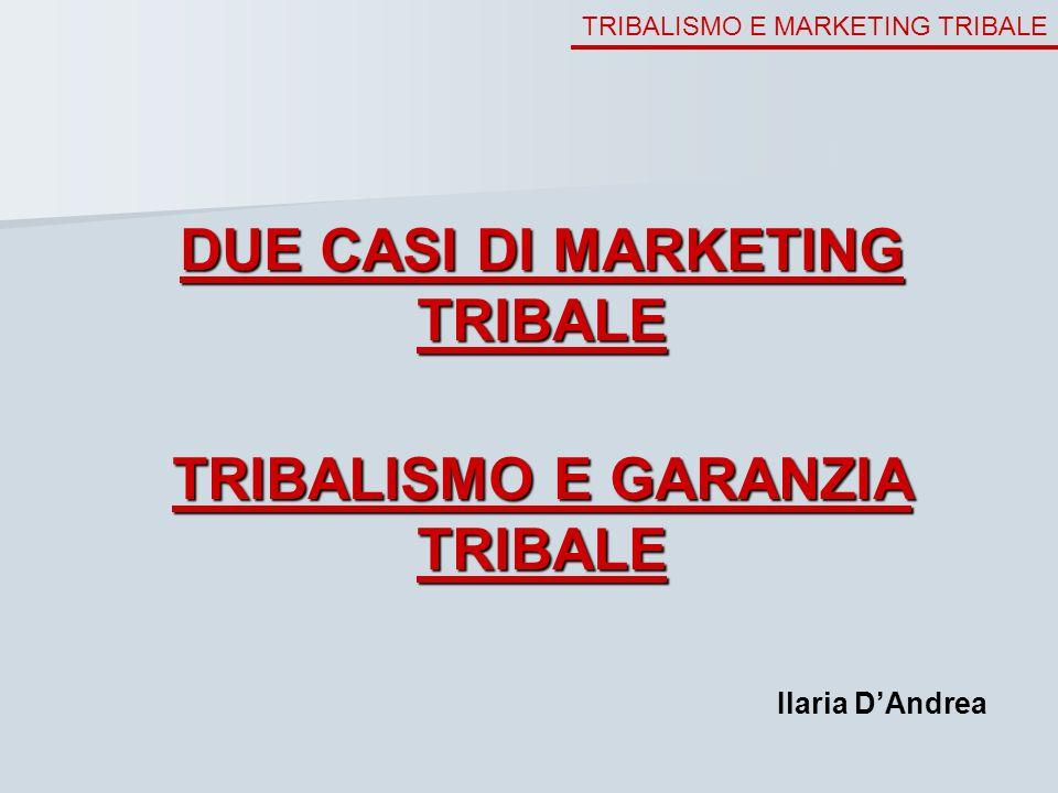 DUE CASI DI MARKETING TRIBALE TRIBALISMO E GARANZIA TRIBALE
