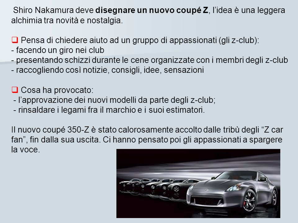Shiro Nakamura deve disegnare un nuovo coupé Z, l'idea è una leggera alchimia tra novità e nostalgia.