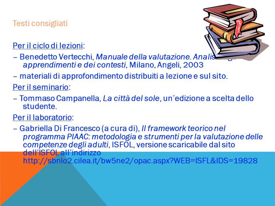 Testi consigliati Per il ciclo di lezioni: – Benedetto Vertecchi, Manuale della valutazione.