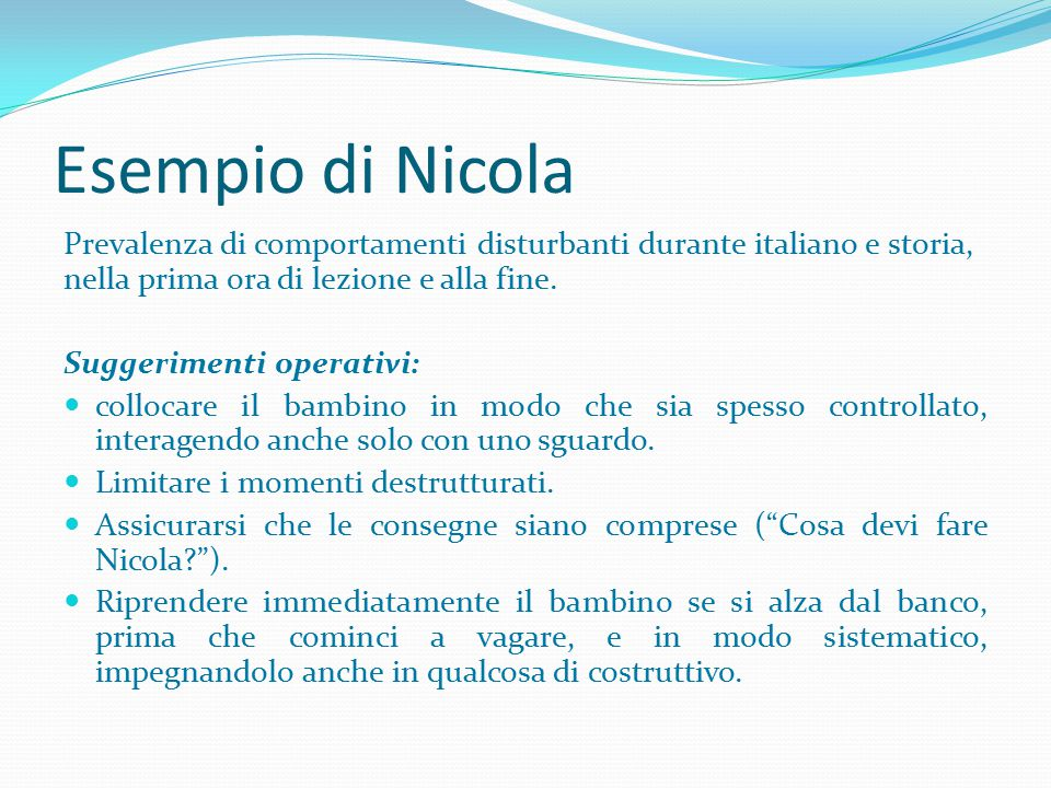Esempio di Nicola Prevalenza di comportamenti disturbanti durante italiano e storia, nella prima ora di lezione e alla fine.