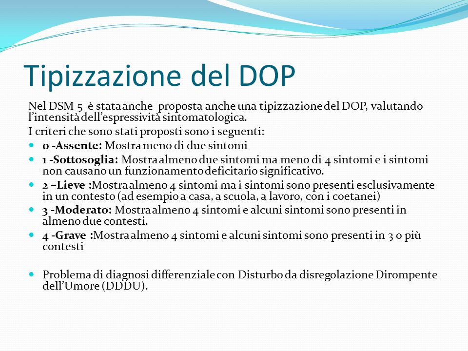 Tipizzazione del DOP Nel DSM 5 è stata anche proposta anche una tipizzazione del DOP, valutando l'intensità dell'espressività sintomatologica.