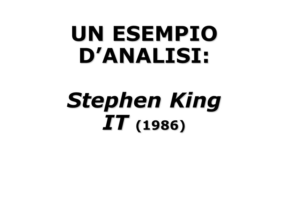 UN ESEMPIO D'ANALISI: Stephen King IT (1986)