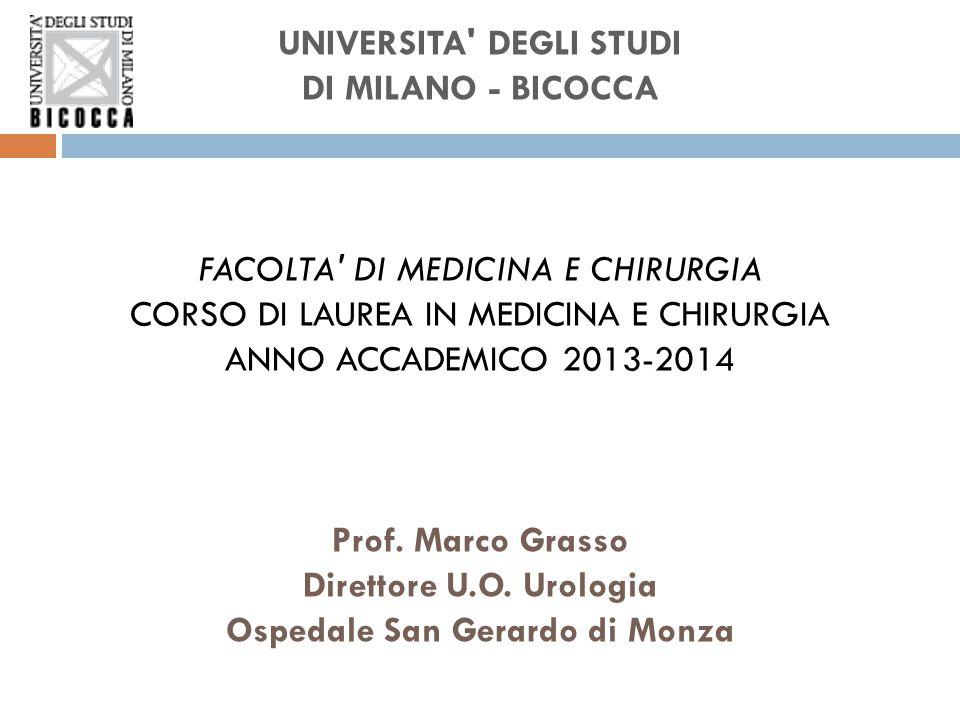 UNIVERSITA DEGLI STUDI DI MILANO - BICOCCA FACOLTA DI MEDICINA E CHIRURGIA CORSO DI LAUREA IN MEDICINA E CHIRURGIA ANNO ACCADEMICO 2013-2014 Prof.