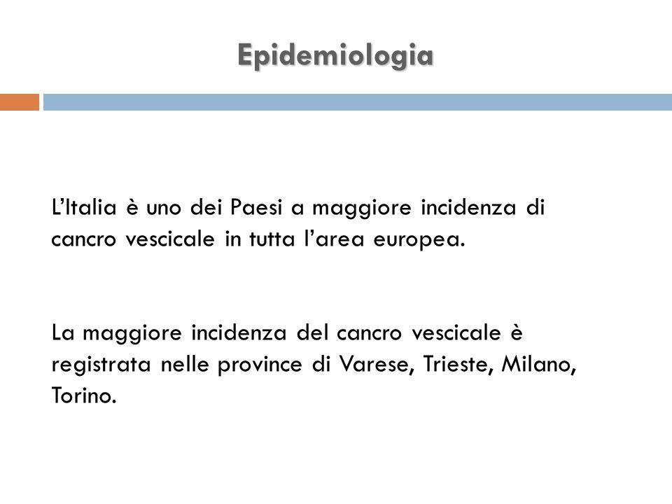 Epidemiologia L'Italia è uno dei Paesi a maggiore incidenza di cancro vescicale in tutta l'area europea.