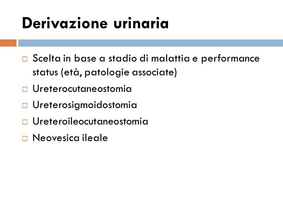 Derivazione urinaria Scelta in base a stadio di malattia e performance status (età, patologie associate)