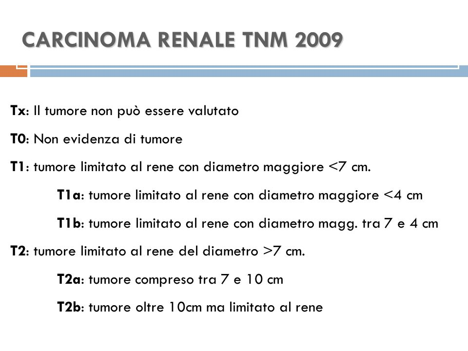 CARCINOMA RENALE TNM 2009 Tx: Il tumore non può essere valutato