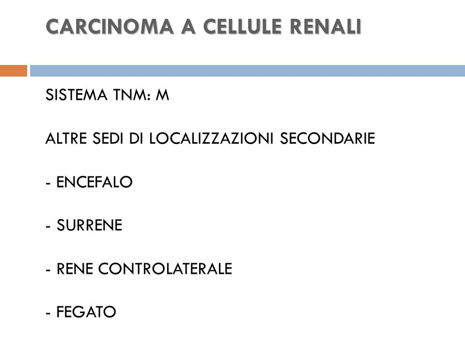 CARCINOMA A CELLULE RENALI SISTEMA TNM: M ALTRE SEDI DI LOCALIZZAZIONI SECONDARIE - ENCEFALO - SURRENE - RENE CONTROLATERALE - FEGATO
