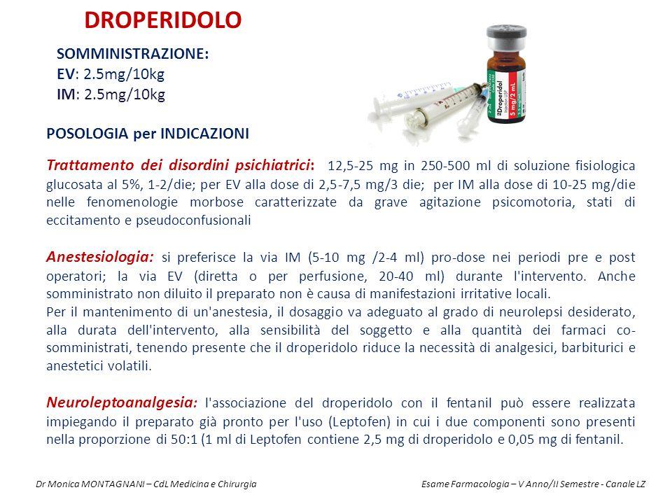 DROPERIDOLO Somministrazione: EV: 2.5mg/10kg IM: 2.5mg/10kg