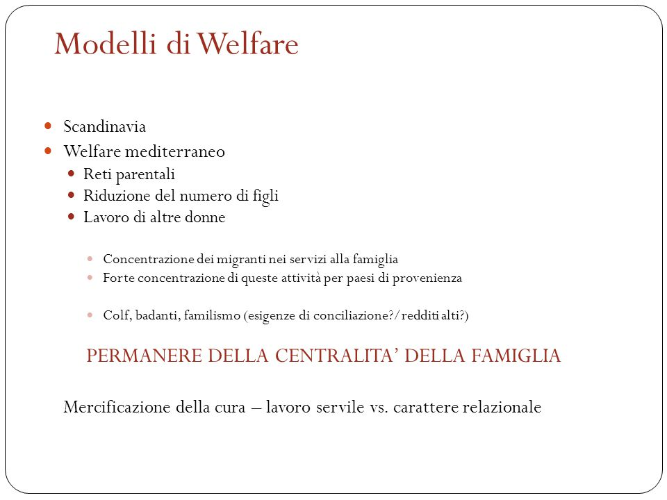 Modelli di Welfare PERMANERE DELLA CENTRALITA' DELLA FAMIGLIA