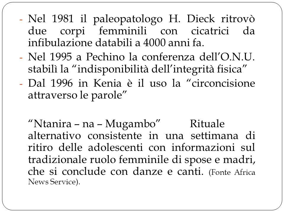 Nel 1981 il paleopatologo H. Dieck ritrovò due corpi femminili con cicatrici da infibulazione databili a 4000 anni fa.