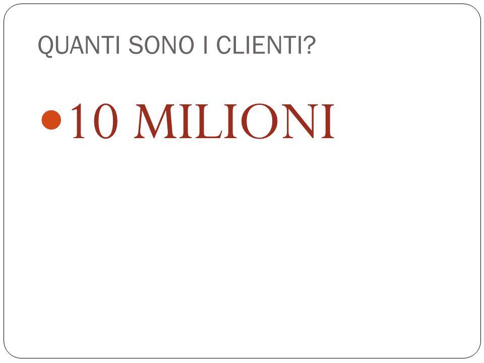 QUANTI SONO I CLIENTI 10 MILIONI