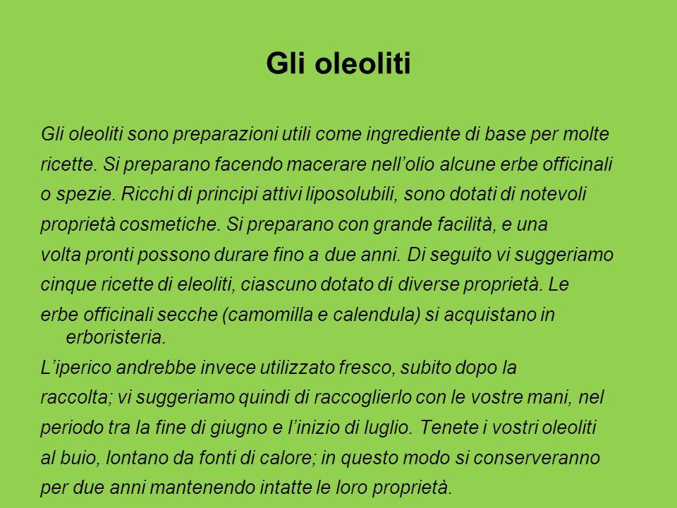 Gli oleoliti Gli oleoliti sono preparazioni utili come ingrediente di base per molte.