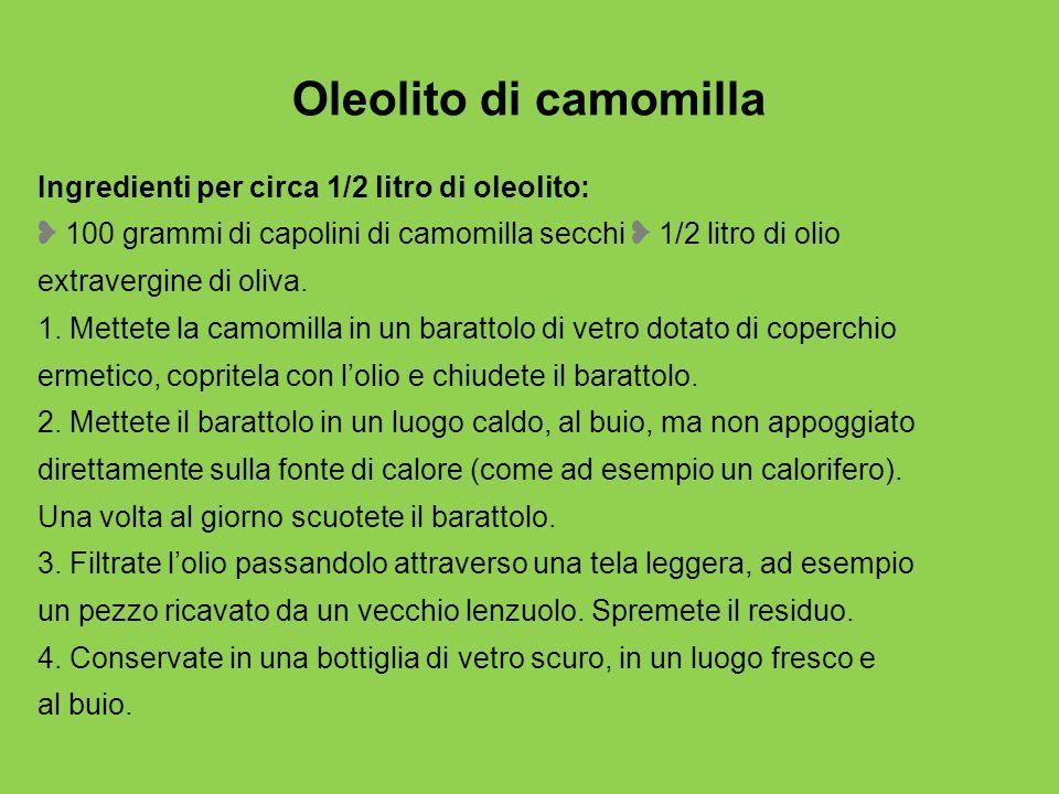 Oleolito di camomilla Ingredienti per circa 1/2 litro di oleolito: