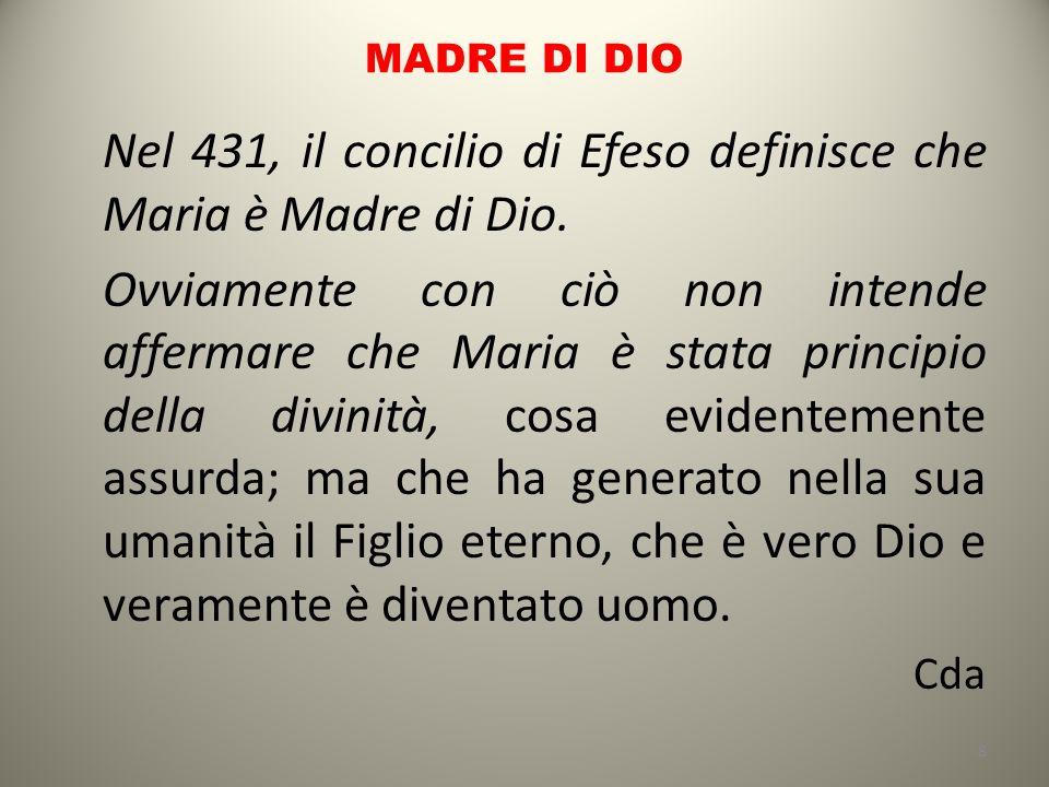 MADRE DI DIO Nel 431, il concilio di Efeso definisce che Maria è Madre di Dio.