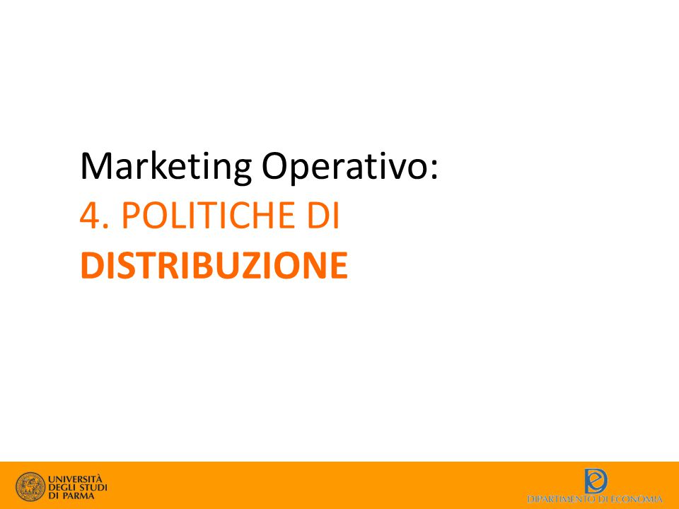Marketing Operativo: 4. POLITICHE DI DISTRIBUZIONE