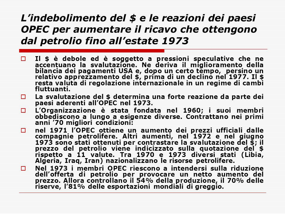 L'indebolimento del $ e le reazioni dei paesi OPEC per aumentare il ricavo che ottengono dal petrolio fino all'estate 1973