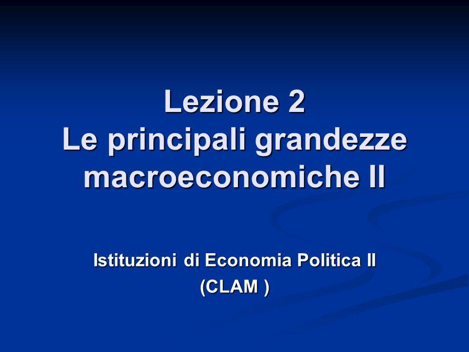 Lezione 2 Le principali grandezze macroeconomiche II