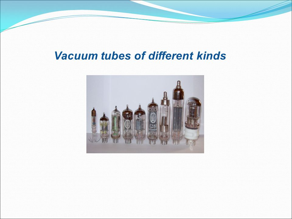 Vacuum tubes of different kinds