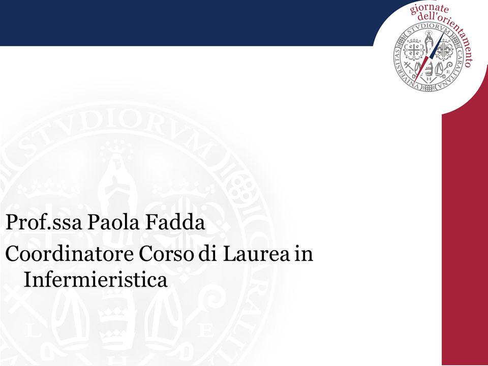 Prof.ssa Paola Fadda Coordinatore Corso di Laurea in Infermieristica