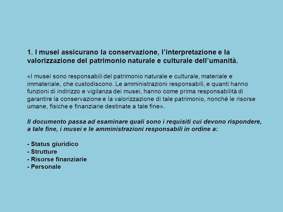 1. I musei assicurano la conservazione, l'interpretazione e la valorizzazione del patrimonio naturale e culturale dell'umanità.