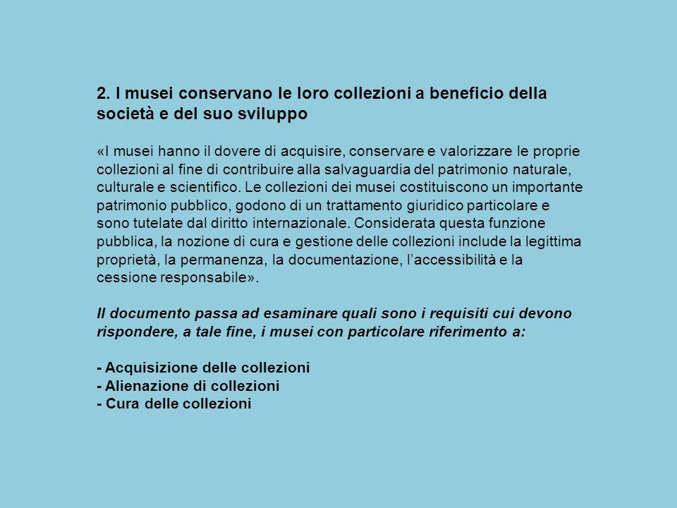 2. I musei conservano le loro collezioni a beneficio della società e del suo sviluppo