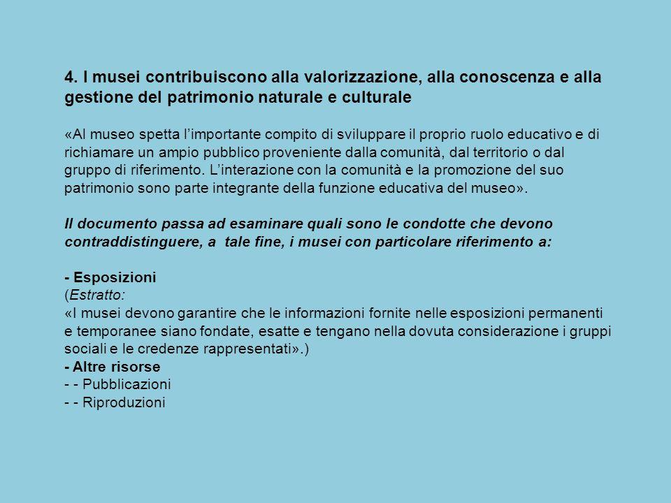 4. I musei contribuiscono alla valorizzazione, alla conoscenza e alla gestione del patrimonio naturale e culturale