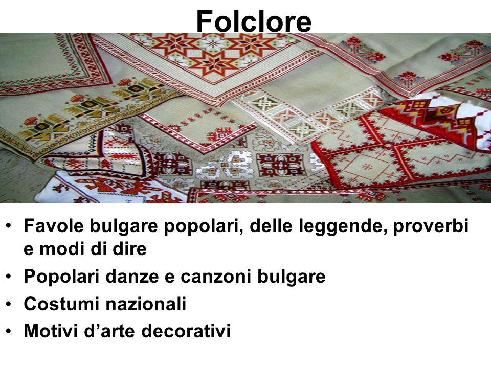 Folclore Favole bulgare popolari, delle leggende, proverbi e modi di dire. Popolari danze e canzoni bulgare.