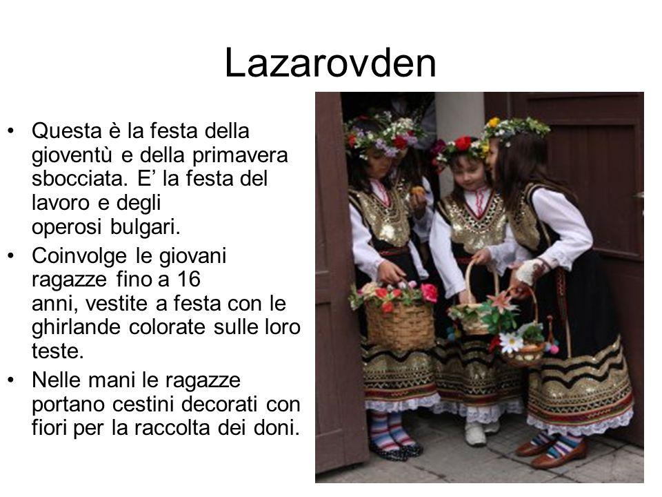 Lazarovden Questa è la festa della gioventù e della primavera sbocciata. E' la festa del lavoro e degli operosi bulgari.
