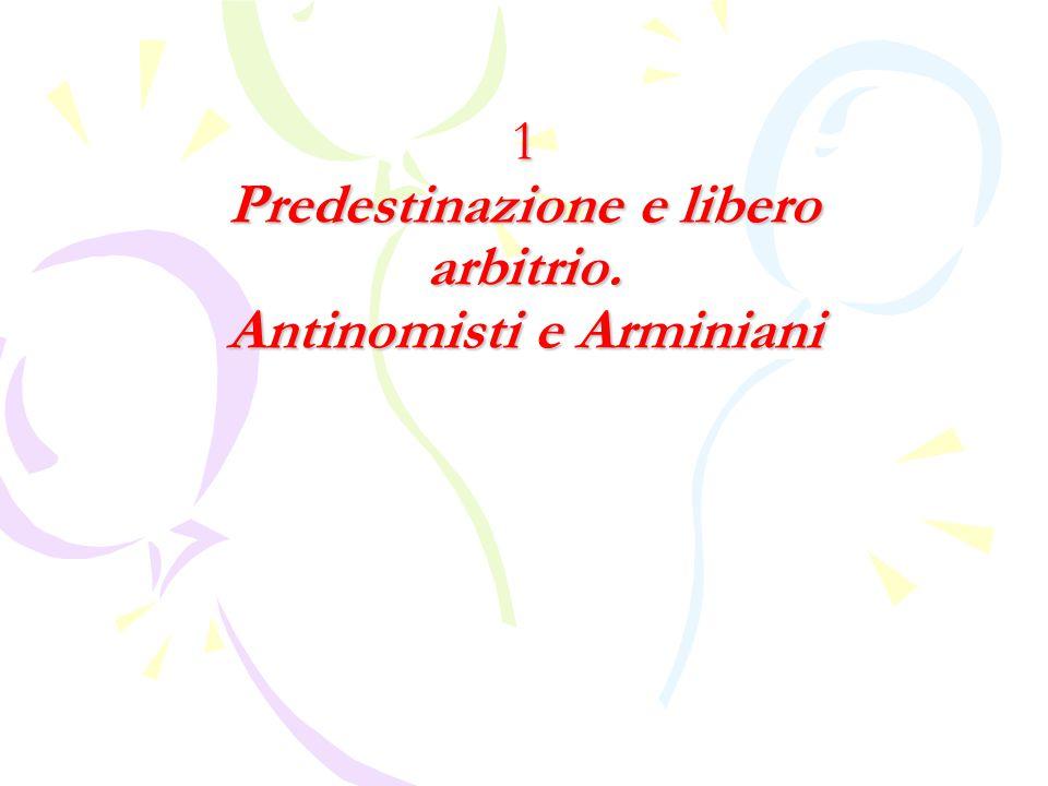 1 Predestinazione e libero arbitrio. Antinomisti e Arminiani