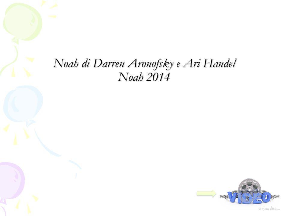 Noah di Darren Aronofsky e Ari Handel Noah 2014