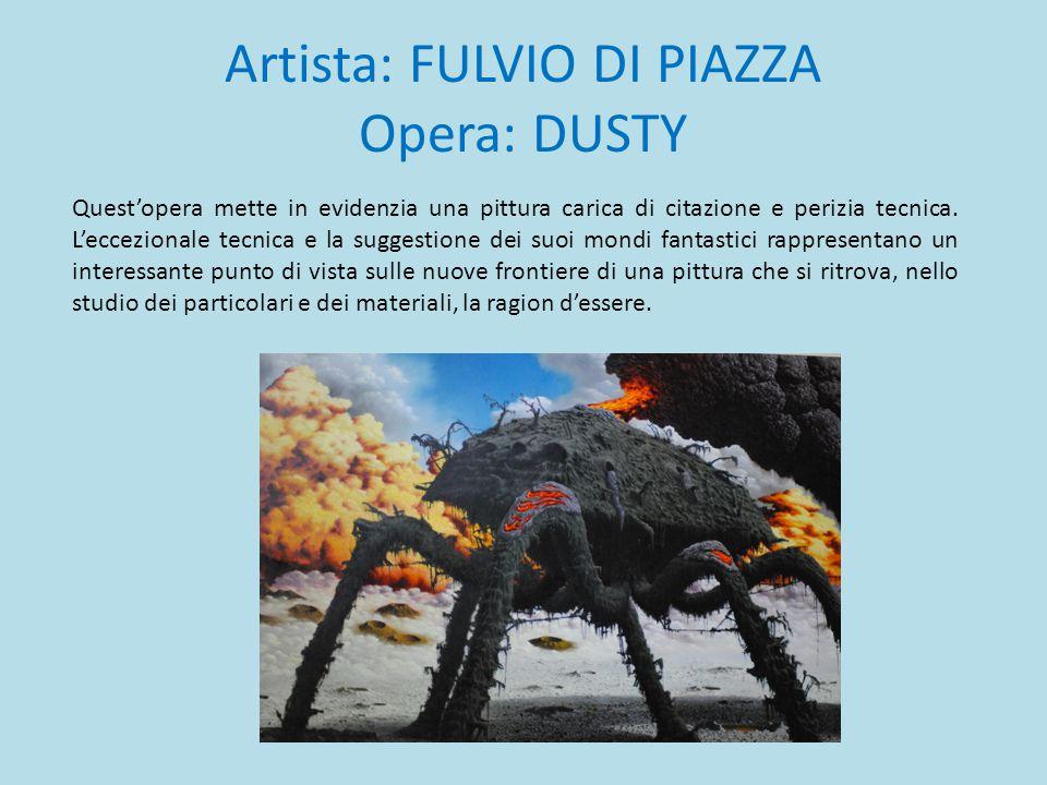 Artista: FULVIO DI PIAZZA Opera: DUSTY