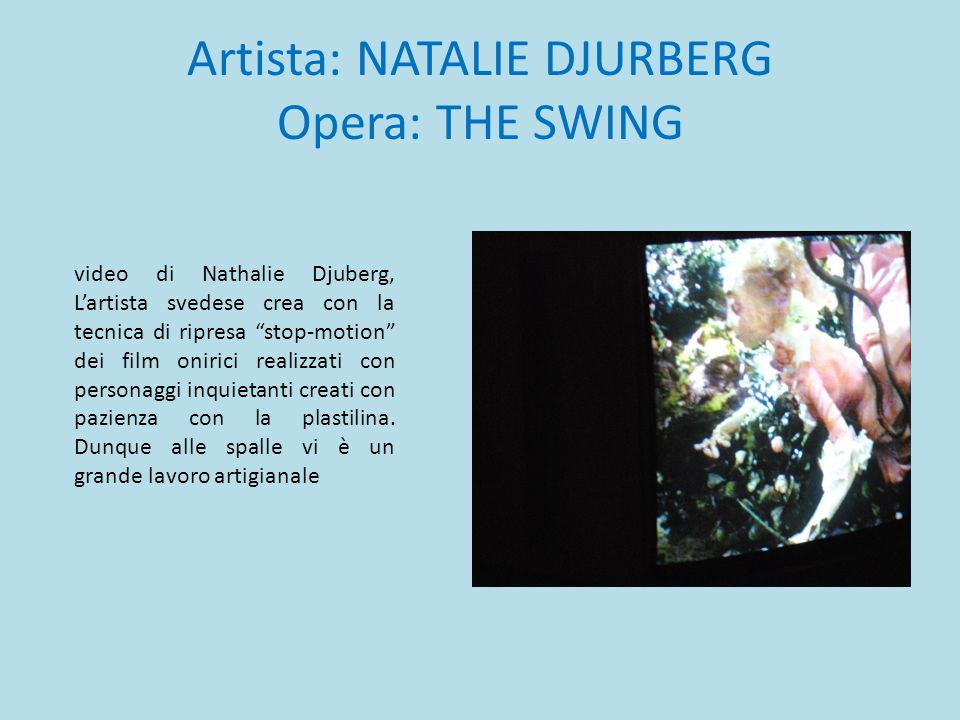 Artista: NATALIE DJURBERG Opera: THE SWING