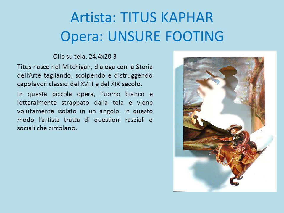 Artista: TITUS KAPHAR Opera: UNSURE FOOTING