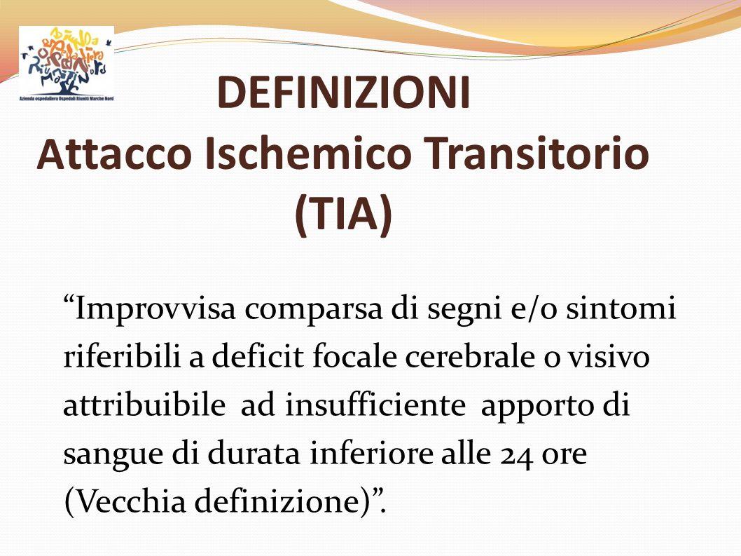 DEFINIZIONI Attacco Ischemico Transitorio (TIA)