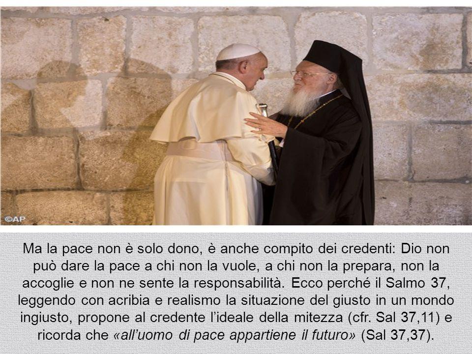 Ma la pace non è solo dono, è anche compito dei credenti: Dio non può dare la pace a chi non la vuole, a chi non la prepara, non la accoglie e non ne sente la responsabilità.