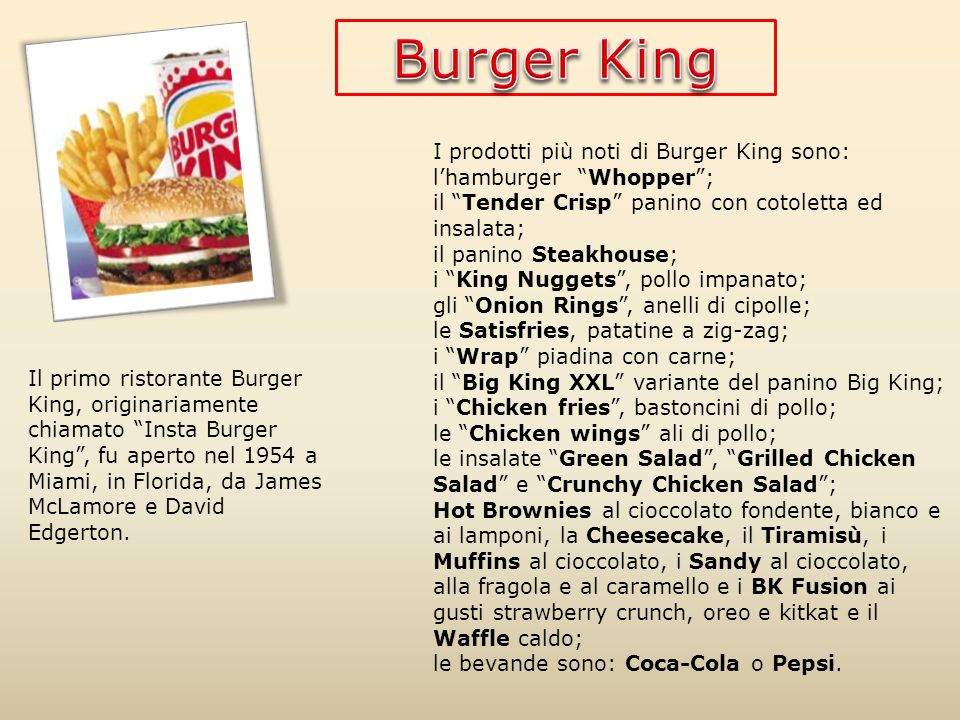 Burger King I prodotti più noti di Burger King sono: l'hamburger Whopper ; il Tender Crisp panino con cotoletta ed insalata;