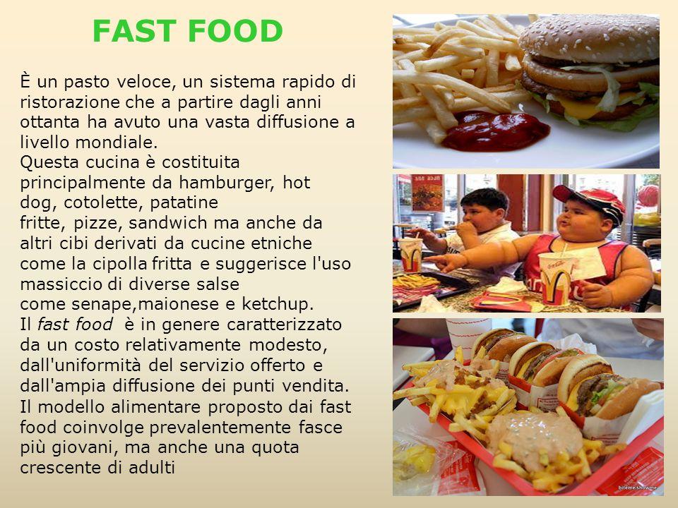 FAST FOOD È un pasto veloce, un sistema rapido di ristorazione che a partire dagli anni ottanta ha avuto una vasta diffusione a livello mondiale.